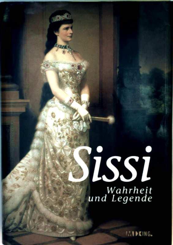 N.V.: Sissi - Wahrheit und Legende mit zahlreichen Schwarzweiß-Aufnahmen illustriert