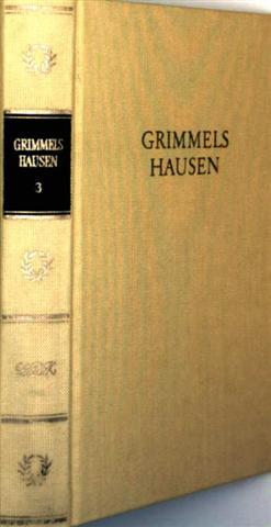 Grimmelshausens Werke in vier Bände - Bd. 3: Lebensbeschreibung der Erzbetrügerin und Landstörzerin Courasche, der seltsame Springinsfeld, das wunderbarliche Vogelnest (erster Teil)