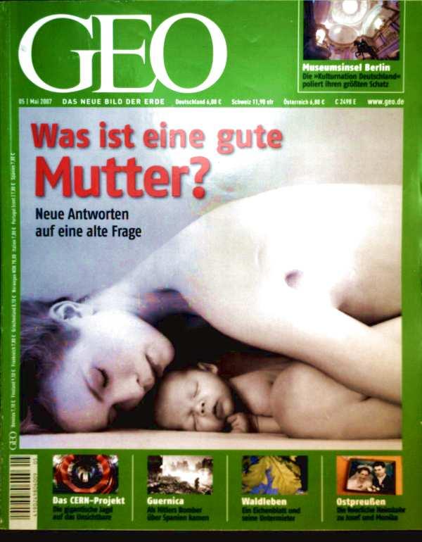 GEO Magazin 2007, Nr. 05 Mai - Was ist eine gute Mutter, Mutterliebe, Museumsinsel, Ostpreußen, Waldleben, Guernica, Cern-Projekt