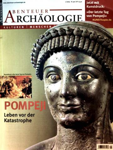 Abenteuer Archäologie 2005, Nr. 1 - Pompeji, Leben vor der Katastrophe (ohne Kunstdruckbeigabe), Loch im Kopf, Wilde Fahrt zu den Inka, das Athen Afrikas, Leichen im Keller