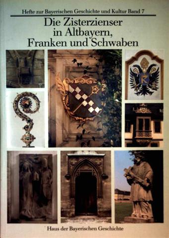 Hefte zur Bayerischen Geschichte und Kultur, Band 7: Die Zisterzienser in Altbayern, Franken und Schwaben