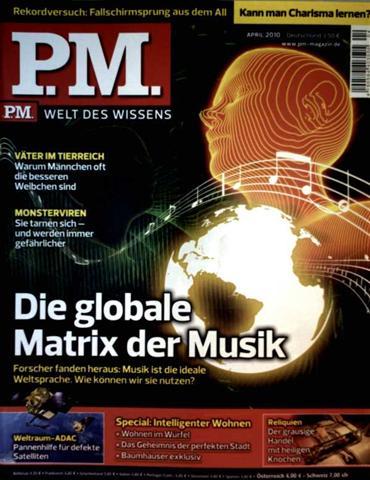 P.M. Magazin 2010 April - Die globale Matrix der Musik, Reliquien, Weltraum-ADAC, Kann man Charisma lernen?, Fallschirmsprung a. d. All, Väter im Tierreich, Monsterviren, Special: Intelligenter Wohnen
