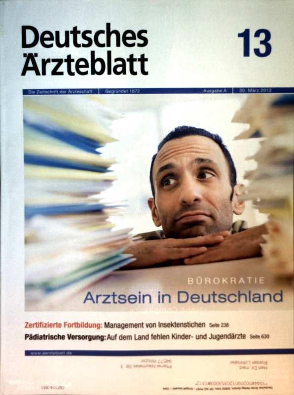 Deutsches Ärzteblatt 2012,  Nr. 13  Ausgabe A - Bürokratie: Arztsein in Deutschland, Management von Insektenstichen, Pädiatrische Versorgung: auf dem Land fehlen Kinder-und Jugendärzte