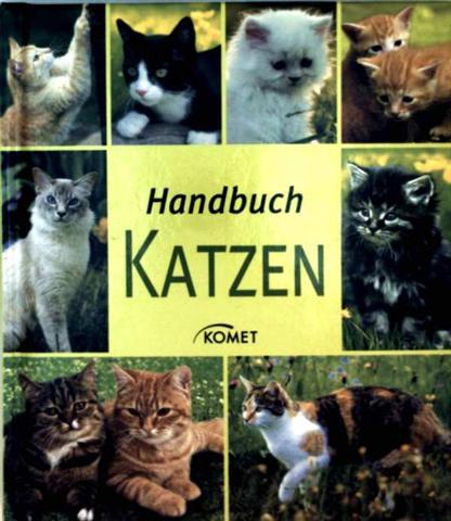 Handbuch Katzen - die richtige Katze anschaffen, die Katzenwohnung, Ernährung und Pflege, Leben mit Katzen, Rassekatzen von A-Z, Ratgeber Gesundheit
