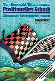 Mark Dworetski und Artur Jussupow: Positionelles Schach: Wie man sein Stellungsgefühl trainiert. Lektionen und Materialien aus der Dworetski-Jussupow-Schachschule