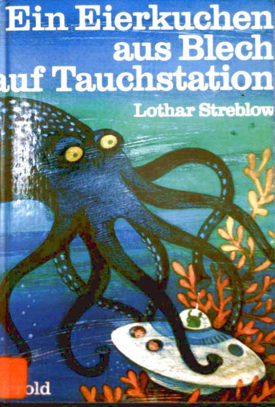 Lothar Streblow und Erich Hölle (Zeichner): Ein Eierkuchen aus Blech auf Tauchstation (schwarzweiß illustriert)