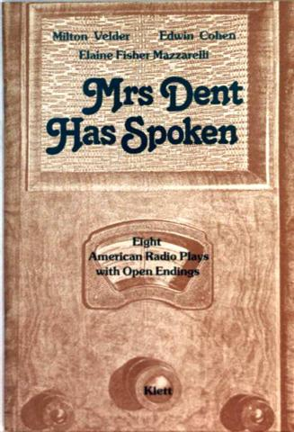 Mrs Dent has Spoken - Eight American Radio Plays with Open Endings (Exercises and Texts)