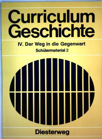 Curriculum Geschichte -  IV. Der Weg in die Gegenwart (Schülermaterial 2)