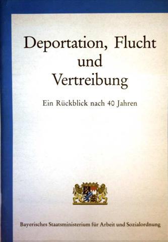 Bayerisches Staatsministerium für Arbeit und Sozialordnung (Hrg.): Deportationen, Flucht und Vertreibung - ein Rückblick nach 40 Jahren