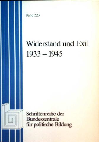 Widerstand und Exil 1933- 1945 - Studien zur Geschichte und Politik (Schriftenreihe der Bundeszentrale für politische Bildung, Bd. 223)