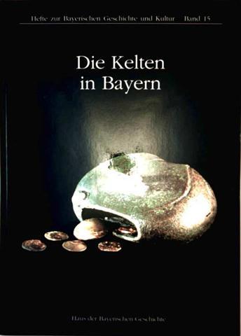 Die Kelten in Bayern - Hefte zur Bayerischen Geschichte und Kultur, Bd. 15