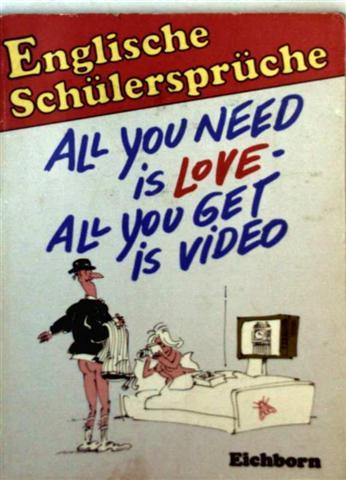 Englische Schülersprüche -All you need is love, all you get is video (schwarz-weiß illustriert)