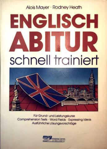 Englisch Abitur schnell trainiert, für Grund-und Leistungskurse - Comprehension Tests, Word Fields, Expressing Ideas, ausführliche Lösungsvorschläge