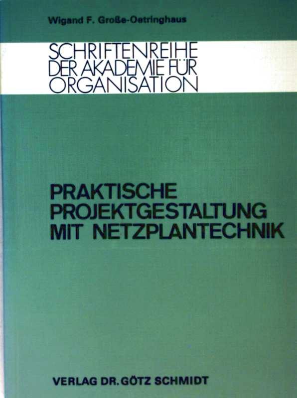 Praktische Projektgestaltung mit Netzplantechnik. Schriftenreihe der Akademie für Organisation