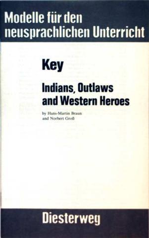 Indians, Outlaws and Western Heroes - Key (Modelle für den neusprachlichen Unterricht)