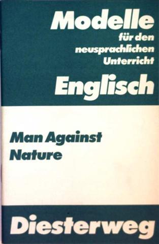 Oliver Gray: Man Against Nature  A Collection of Texts for the Intermediate Stage (Modelle für den neusprachlichen Unterricht Englisch)