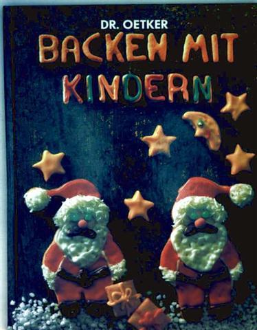 Dr. Oetker Backen mit Kindern (Plätzchen und Kleingebäck, Kuchen und Torten, Figürliches  Backen)