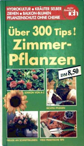 Zimmerpflanzen, über 300 Tips - Hydrokultur, Kräuter selber ziehen, Balkonblumen, Pflanzenschutz ohne Chemie