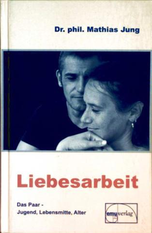Liebesarbeit - das Paar: Jugend, Lebensmitte, Alter