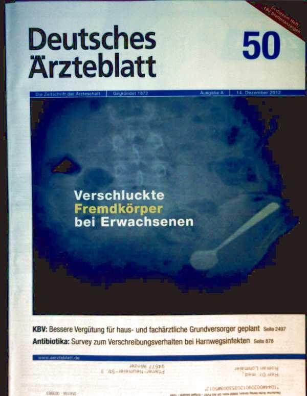 Deutsches Ärzteblatt, Dezember 2012, Nr. 50 - Verschluckte Fremdkörper bei Erwachsenen, Antibiotika Survey zum Verschreiben bei Harnwegsinfekten
