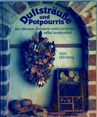 Duftsträuße und Potpourris aus Blumen, Kräutern und Gewürzen selbst komponiert
