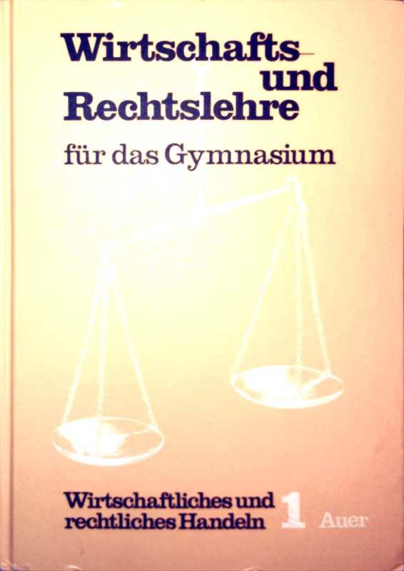 Wirtschafts- und Rechtslehre für das Gymnasium, Wirtschaftliches und rechtliches Handeln 1