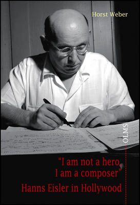 I am not a hero, I am a composer. Hanns Eisler in Hollywood ()