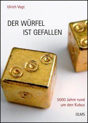 Vogt, Ulrich: Der Würfel ist gefallen: 5000 Jahre rund um den Kubus