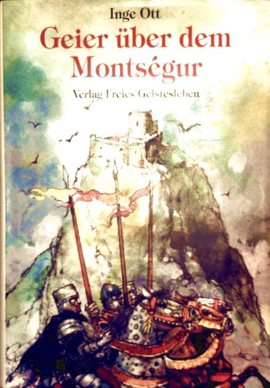 Geier über dem Montsegur - Der heldenhafte Kampf einer Schar auserlesener Ritter gegen König und Papst - Inge Ott