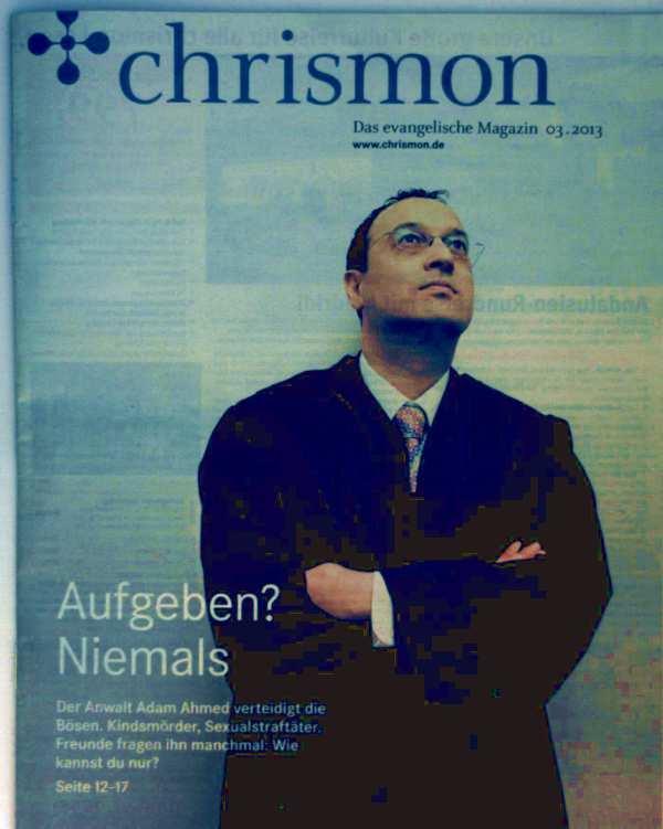 Chrismon, das evangelische Magazin, März 2013 - aufgeben? niemals: Anwalt Ahmed verteidigt die Bösen. Kindsmörder, Sexualstraftäter, Frauenrechte: in vielen Ländern muss da noch einiges geschehen