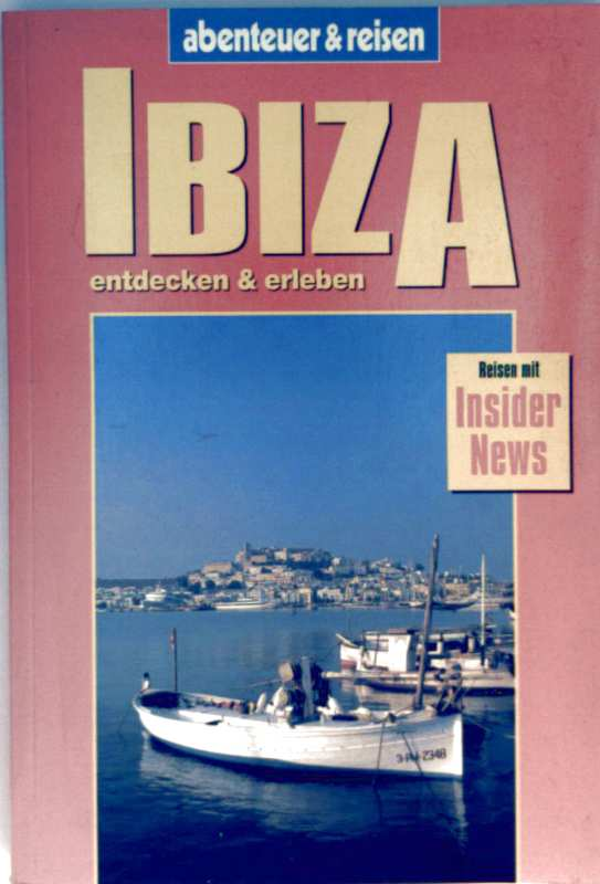 Ibiza entdecken und erleben - Reisen mit Insider News (Abenteuer und Reisen) - Roland Mischke