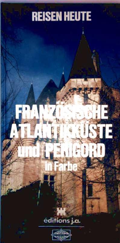 Reisen heute - Bd. 19: Französische Atlantikküste und Perigord in Farbe