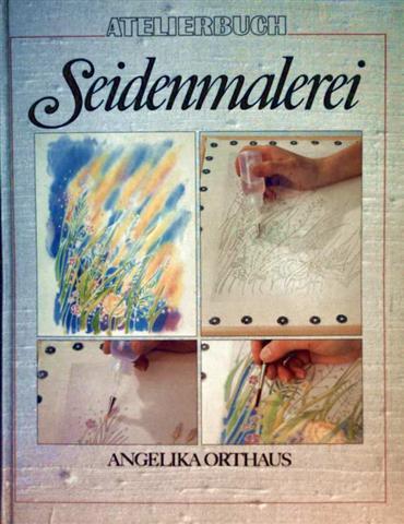 Atelierbuch Seidenmalerei - Grundtechniken, Farbenlehre, Entwürfe