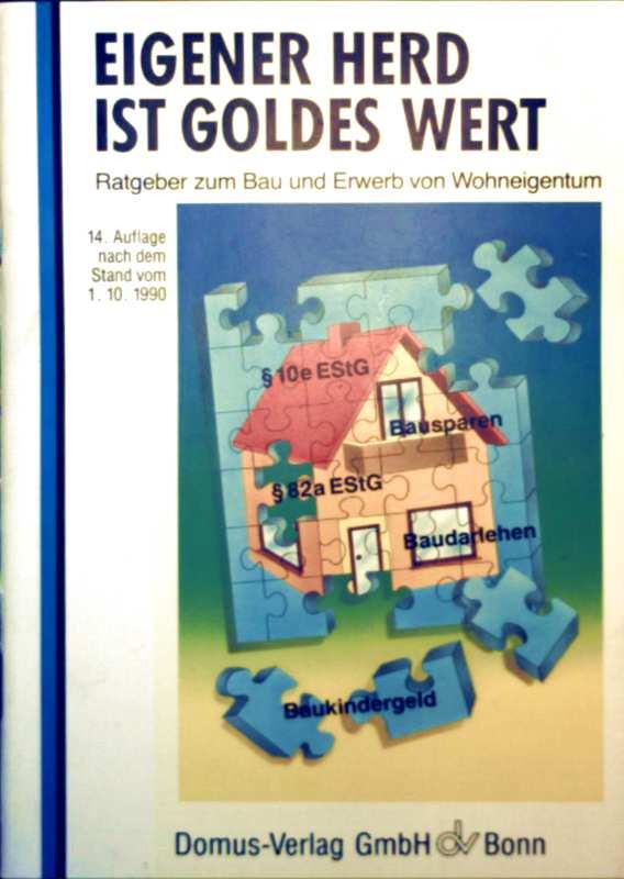 Eigener Herd ist Goldes Wert - Ratgeber zum Bau und Erwerb von Wohneigentum (Stand 1.10.1990)