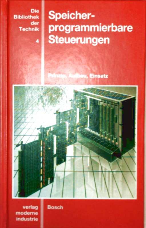 Speicherprogrammierbare Steuerungen - Prinzip, Aufbau, Einsatz (Die Bibliothek der Technik, Bd. 4)