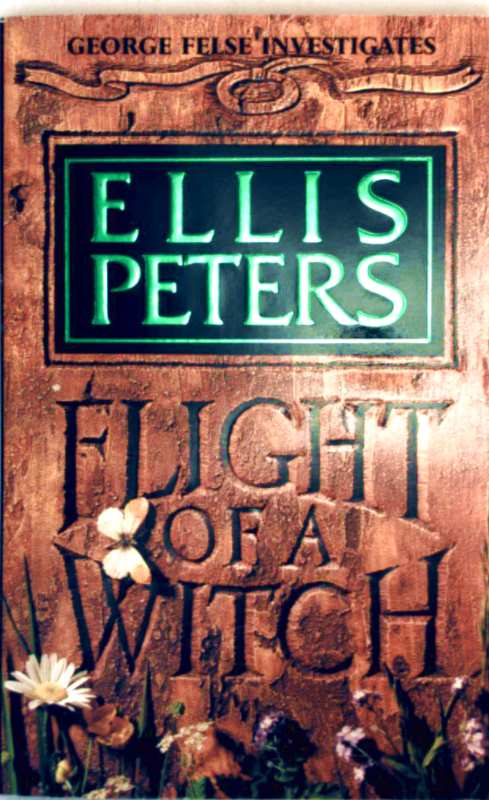 Ellis Peters: Flight of a Witch - George Felse Investigates