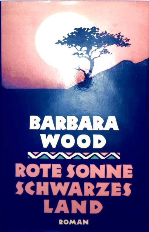 Barbara Wood: Rote Sonne schwarzes Land