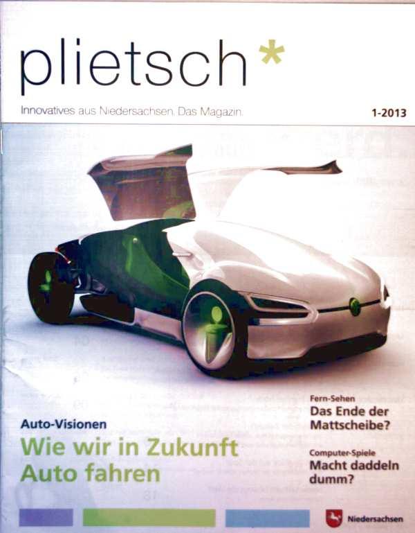 Plietsch Magazin, Innovatives aus Niedersachsen 2013 Nr. 01 - Wie wir in Zukunft auto fahren. Fernsehen-Das Ende der Mattscheibe, Computerspiele-Macht daddeln dumm