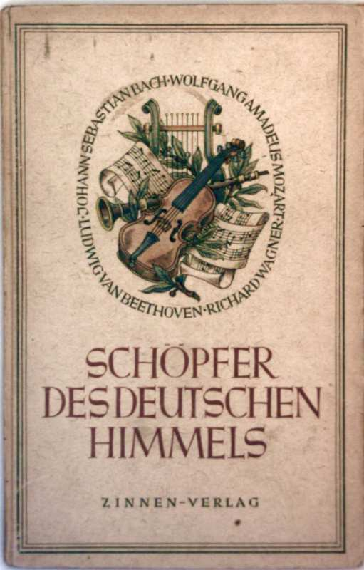 Schöpfer des Deutschen Himmels. Wolfgang Amadeus Mozart - Richard Wagner - Ludwig van Beethoven - Johann Sebastian Bach