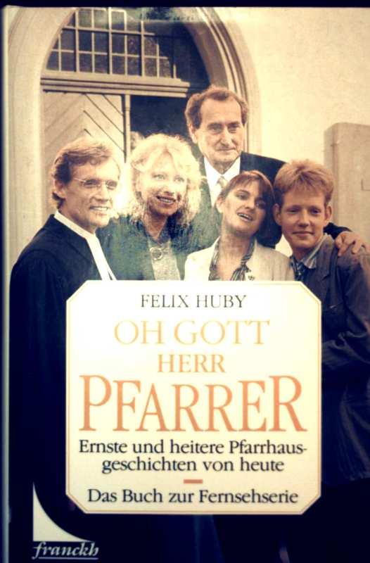 Oh Gott Herr Pfarrer, ernste und heitere Pfarrhausgeschichten von heute - Das Buch zur Fernsehserie (Mit Schwarzweiß-Aufnahmen illustriert)
