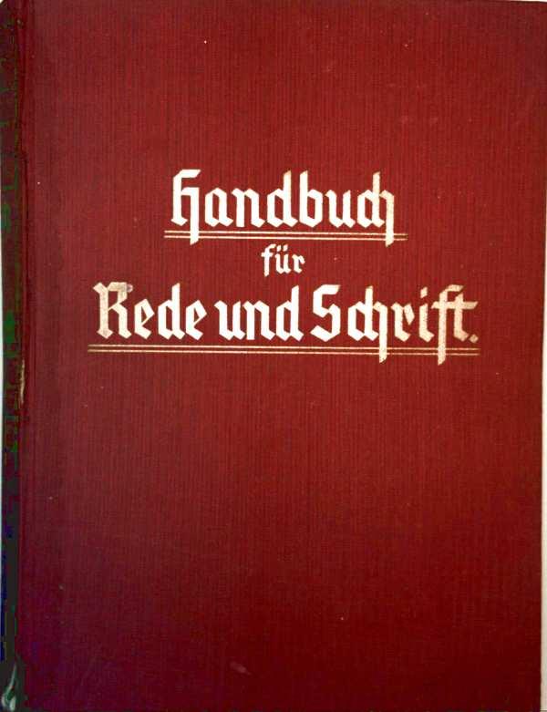 Handbuch für Rede und Schrift. Ein Fortbildungs-und Nachschlagewerk über die allgemeinen Wissensgebiete und Angelegenheiten des täglichen Lebens nebst Rechtslexikon