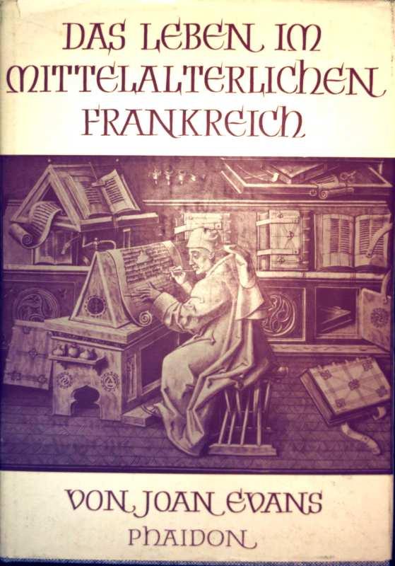 Das Leben im mittelalterlichen Frankreich  - mit 91 Abbildungen auf Tafeln, 6 Farbtafeln, 1 Karte und 5 Abbildungen im Text