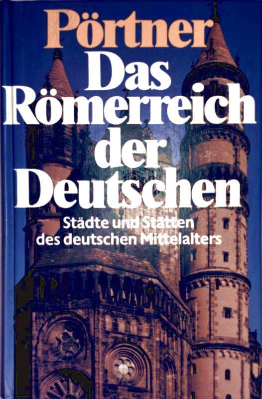 Pörtner: Das Römerreich der Deutschen - Städte und Stätten des deutschen Mittelalters (Sonderausgabe)