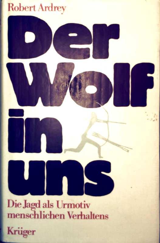 Der Wolf in uns - die Jagd als Urmotiv menschlichen Verhaltens