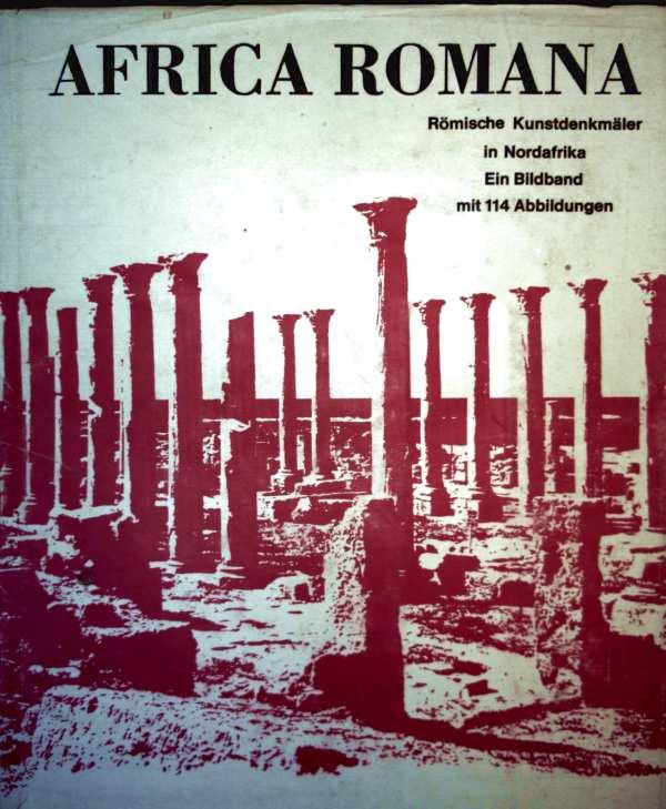 Hed Wimmer (Fotografie und M. Vilimkova (Text) Gestaltung): Africa Romana - Römische Kunstdenkmäler in Nordafrika, einen Bildband mit 114 Abbildungen