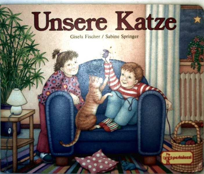 Gisela Fischer, Sabine Springer (Zeichnerin): Unsere Katze (Pappbilderbuch für die Kleinsten/Kindergartenalter - farbig illustriert)