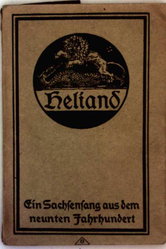 Heliand - ein Sachsensang aus dem neunten Jahrhundert (Liebesgaben deutscher Hochschüler - schwarzweiß illustriert)