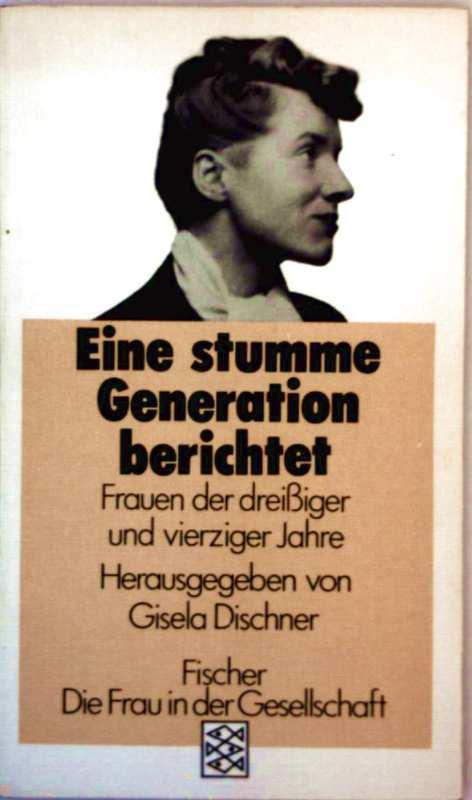 Die stumme Generation berichtet - Frauen der dreißiger und vierziger Jahre (Frau in der Gesellschaft)