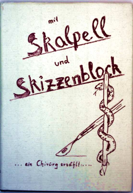 Mit Skalpell und Skizzenblock, ein Chirurg erzählt (schwarz-weiß illustriert)
