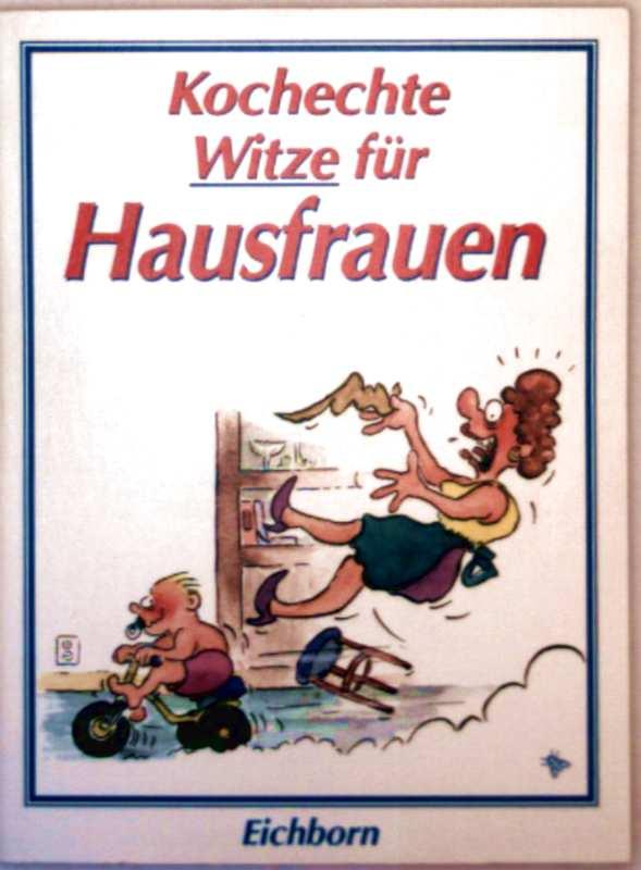 Kochechte Witze für Hausfrauen (mit Schwarzweiß-Zeichnungen illustriert)